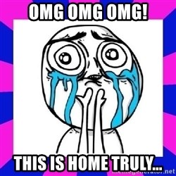 tears of joy dude - omg omg omg! this is home truly...