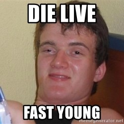 high/drunk guy - Die live fast young
