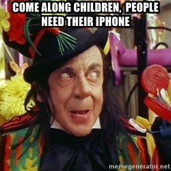 Child catcher - come along children,  people need their iphone