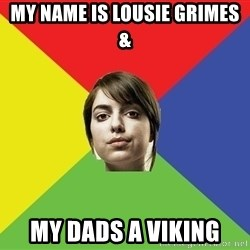 Non Jealous Girl - My Name Is Lousie Grimes & My Dads a Viking