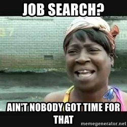 Sweet brown - Job search? Ain't nobody got time for that