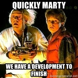 Back to the future - Quickly Marty We have a development to finish