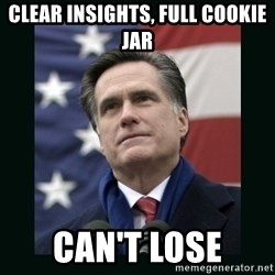 Mitt Romney Meme - clear insights, full cookie jar can't lose