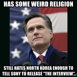"Mitt Romney Meme - Has some weird religion Still hates North korea enough to tell sony to release ""the interview"""