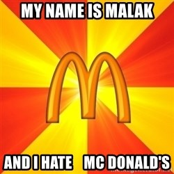 Maccas Meme - My name is Malak And I hate    Mc Donald's