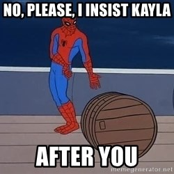 Spiderman and barrel - No, please, I insist Kayla After you
