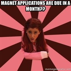 Ariana Grande - Magnet applications are due in a month??