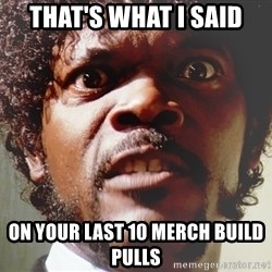 Mad Samuel L Jackson - that's what i said on your last 10 merch build pulls