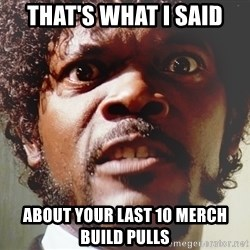 Mad Samuel L Jackson - that's what I said about your last 10 merch build pulls