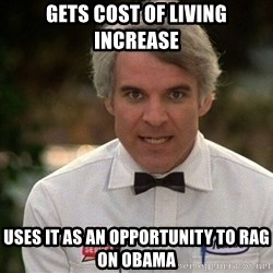 Steve Martin The Jerk - Gets cost of living increase Uses it as an opportunity to rag on obama