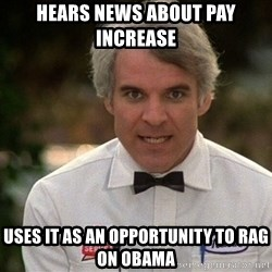 Steve Martin The Jerk - Hears news about pay increase Uses it as an opportunity to rag on Obama