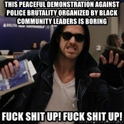 Manarchist Ryan Gosling - this peaceful demonstration against police brutality organized by black community leaders is boring fuck shit up! fuck shit up!