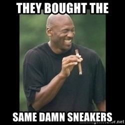 michael jordan laughing - They bought the Same damn sneakers