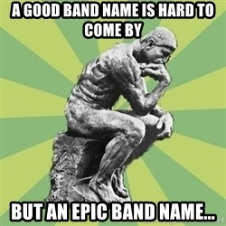 Overly-Literal Thinker - A Good Band Name Is Hard to Come By But An Epic Band Name...