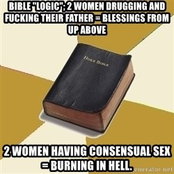"Denial Bible - Bible ""logic""; 2 women drugging and fucking their father = blessings from up above 2 women having consensual sex = burning in hell."