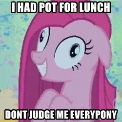 Crazy Pinkie Pie - i had pot for lunch dont judge me everypony