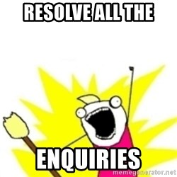 x all the y - RESOLVE ALL THE ENQUIRIES