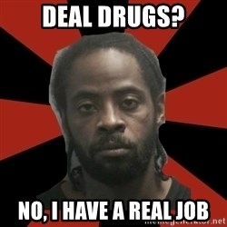 Things Black Guys Never Say - Deal drugs? No, I have a real job