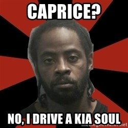 Things Black Guys Never Say - Caprice? No, I drive a Kia Soul