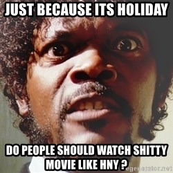 Mad Samuel L Jackson - just because its holiday   do people should watch shitty movie like hny ?