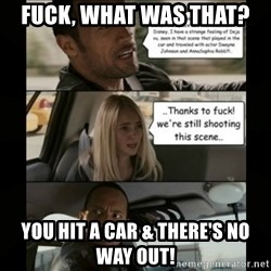 The Rock Driving Meme - Fuck, what was that?  You hit a car & there's no way out!
