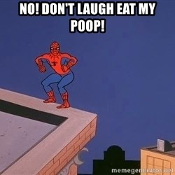 Spiderman12345 - No! Don't laugh eat my poop!