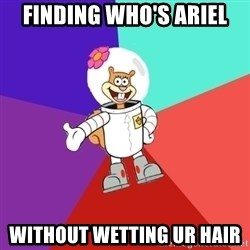 Sandy Spongebob - Finding who's Ariel  without wetting ur hair