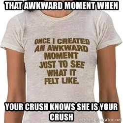 That Awkward Moment When - That Awkward Moment When Your Crush Knows she is your crush