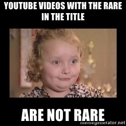 Honey BooBoo - youtube videos with the rare in the title are not rare