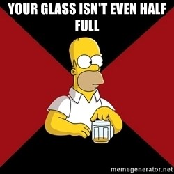 Homer Jay Simpson - your glass isn't even half full