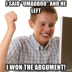"""First Day on the internet kid - I said """"Umadbro"""" and he left I won the argument!"""