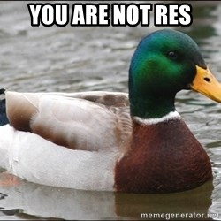 Actual Advice Mallard 1 - YOU ARE NOT RES