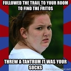 Fat Girlfriend in Denail - Followed the trail to your room to find the Fritos Threw a tantrum it was your socks