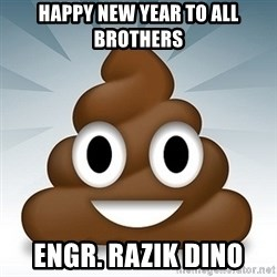 Facebook :poop: emoticon - HAPPY NEW YEAR TO ALL BROTHERS Engr. Razik DIno
