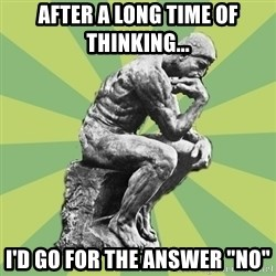 "Overly-Literal Thinker - AFTER A LONG TIME OF THINKING... I'd go for the answer ""NO"""