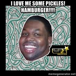 ViP2 Gayle - I love me some pickles! Hamburger!!!!