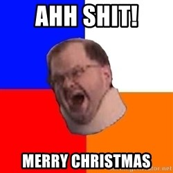 Tourettes Guy - AHH SHIT! MERRY CHRISTMAS