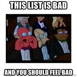 Your X is bad and You should feel bad - This list is bad and you should feel bad
