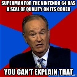 Bill O'Reilly Proves God - Superman for the Nintendo 64 has a Seal of Quality on its cover You can't explain that