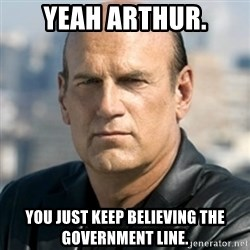 Jesse Ventura - Yeah Arthur. You just keep believing the government line.