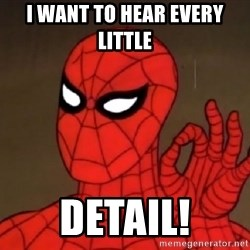 Spiderman Approves - i want to hear Every little  Detail!