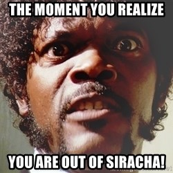 Mad Samuel L Jackson - The moment you realize You are out of Siracha!