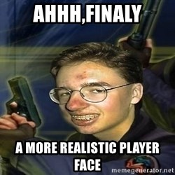 True player of Counter Strike - Ahhh,finaly a more realistic player face