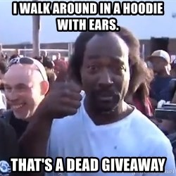 charles ramsey 3 - I walk around in a hoodie with ears.  That's a Dead giveaway