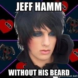 Emo Oldfag - Jeff Hamm Without his beard