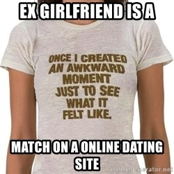 That Awkward Moment When - ex girlfriend is a match on a online dating site