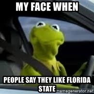 kermit the frog in car - my face when people say they like florida state