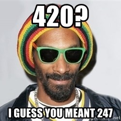 Snoop lion2 - 420? i guess you meant 247