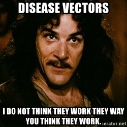 Inigo Montoya - Disease Vectors I do not think they work they way you think they work.
