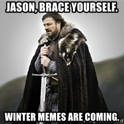 ned stark as the doctor - Jason, brace yourself.  Winter memes are coming.